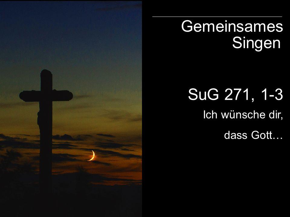 SuG 271, 1-3 Gemeinsames Singen Ich wünsche dir, dass Gott… Ich hörte Jesu Freundesruf
