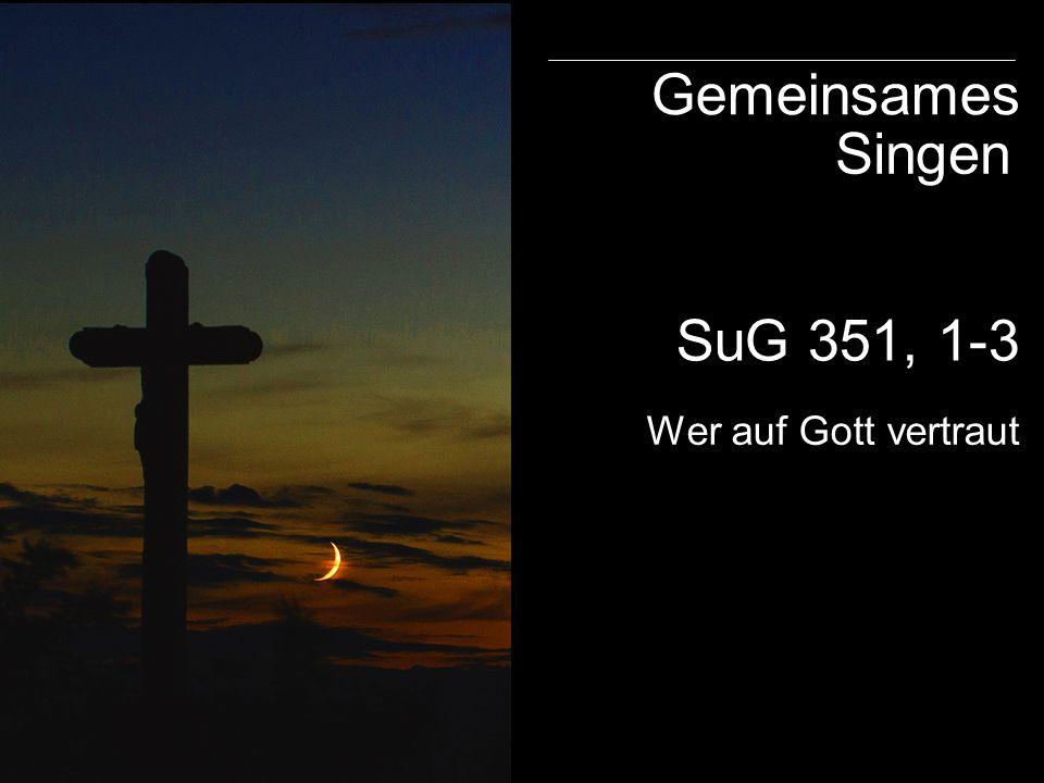 SuG 351, 1-3 Gemeinsames Singen Wer auf Gott vertraut