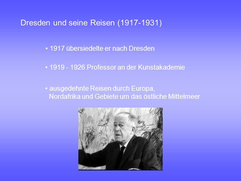 Dresden und seine Reisen (1917-1931) 1917 übersiedelte er nach Dresden 1919 - 1926 Professor an der Kunstakademie ausgedehnte Reisen durch Europa, Nor