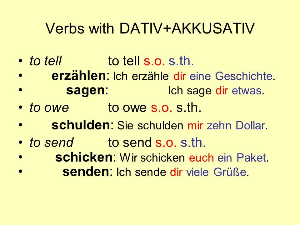Verbs with DATIV+AKKUSATIV to tellto tell s.o. s.th. erzählen: Ich erzähle dir eine Geschichte. sagen: Ich sage dir etwas. to oweto owe s.o. s.th. sch