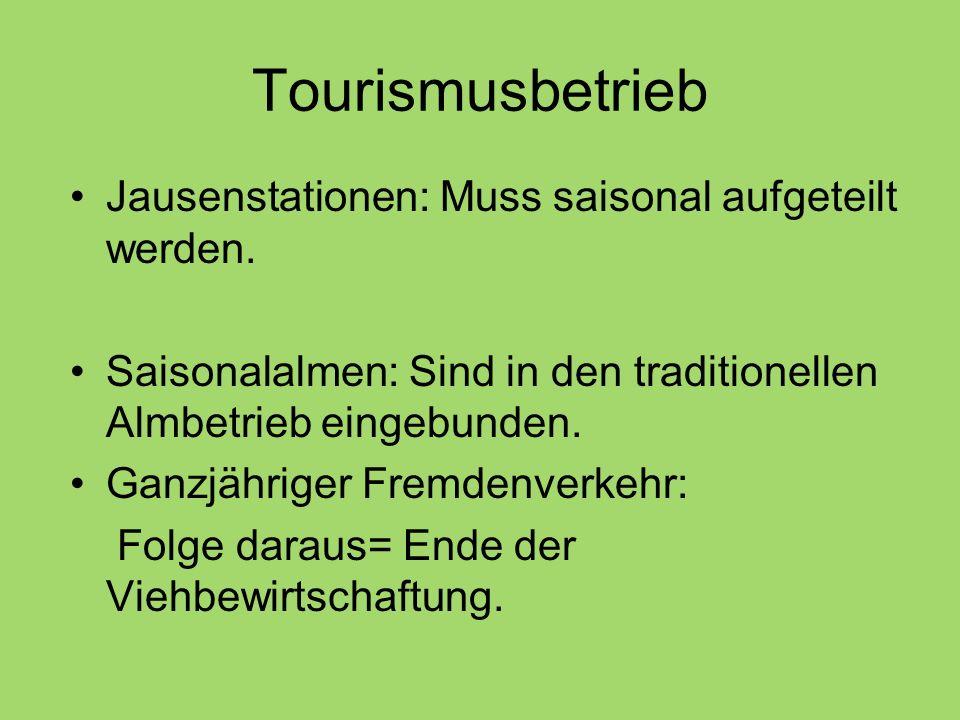 Tourismusbetrieb Jausenstationen: Muss saisonal aufgeteilt werden. Saisonalalmen: Sind in den traditionellen Almbetrieb eingebunden. Ganzjähriger Frem