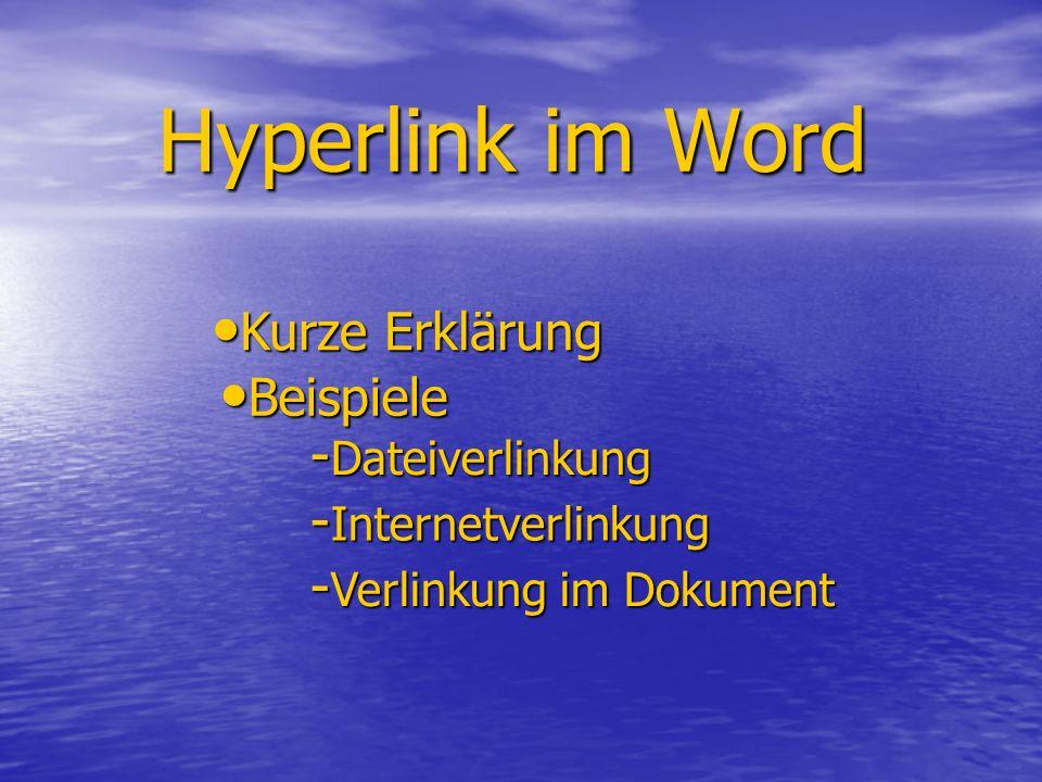 Hyperlink im Word Kurze Erklärung Kurze Erklärung Beispiele Beispiele - Dateiverlinkung - Verlinkung im Dokument - Internetverlinkung