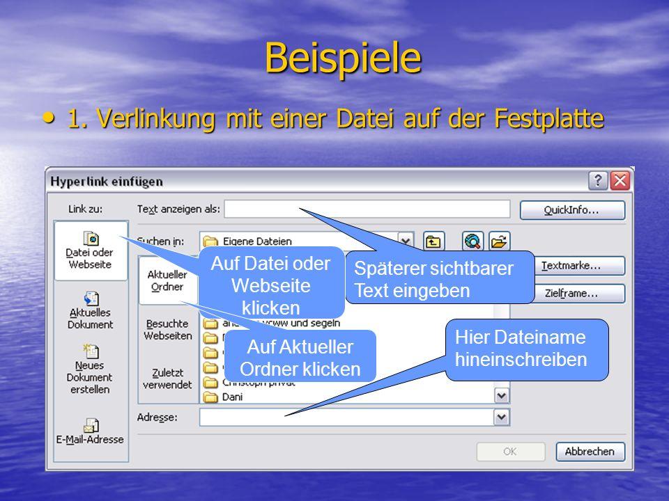 Beispiele 1. Verlinkung mit einer Datei auf der Festplatte 1. Verlinkung mit einer Datei auf der Festplatte Hier Dateiname hineinschreiben Späterer si
