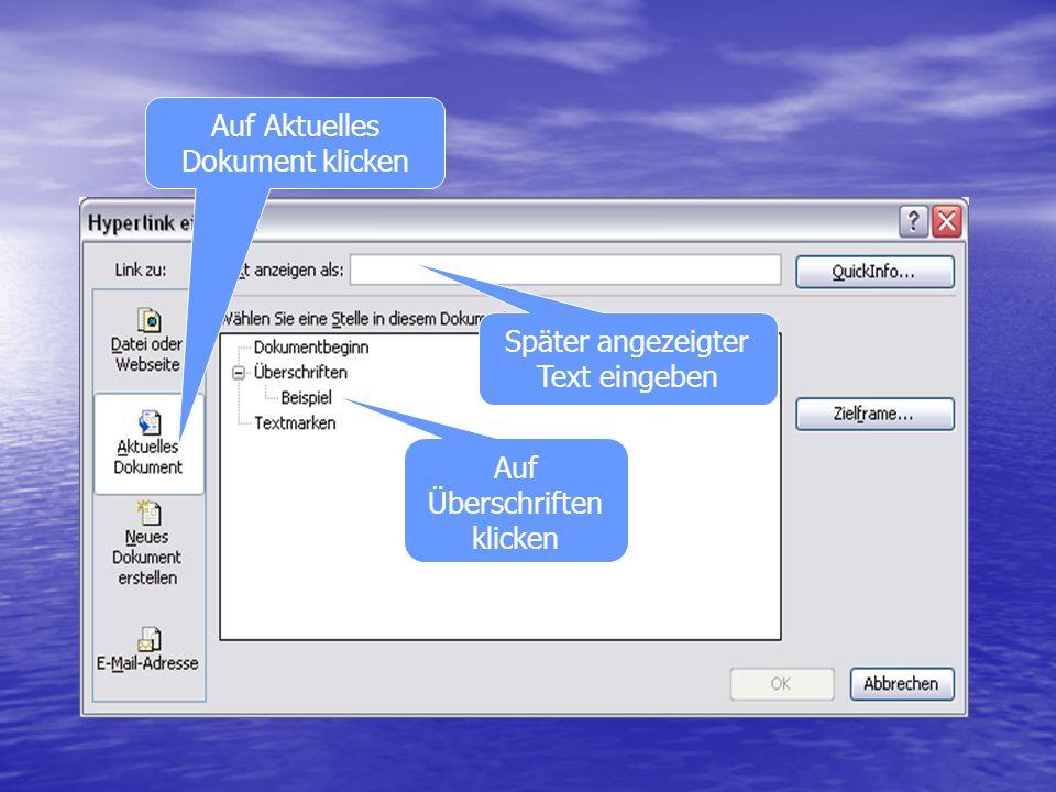 Auf Aktuelles Dokument klicken Auf Überschriften klicken Später angezeigter Text eingeben