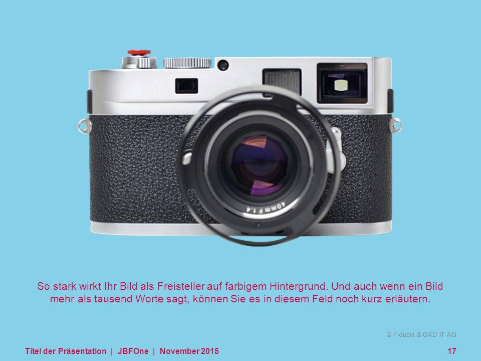 © Fiducia & GAD IT AG Kombilogo © Fiducia & GAD IT AG So stark wirkt Ihr Bild als Freisteller auf farbigem Hintergrund. Und auch wenn ein Bild mehr al