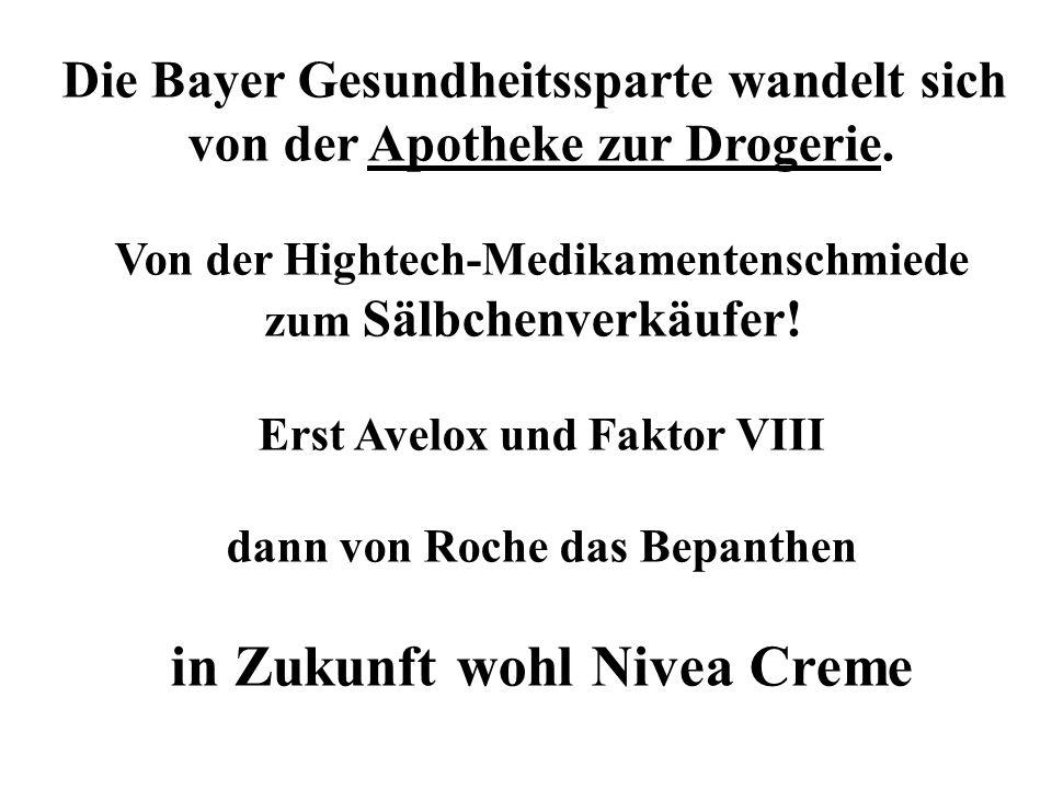 Die Bayer Gesundheitssparte wandelt sich von der Apotheke zur Drogerie. Von der Hightech-Medikamentenschmiede zum Sälbchenverkäufer! Erst Avelox und F