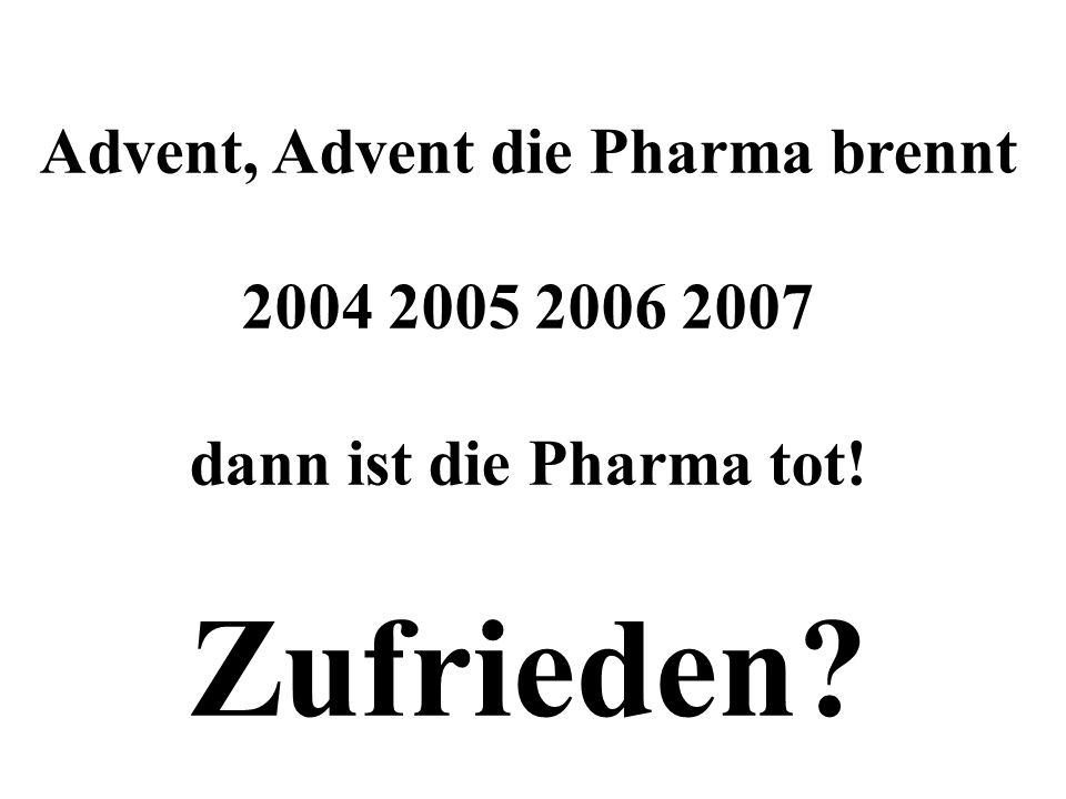 Advent, Advent die Pharma brennt 2004 2005 2006 2007 dann ist die Pharma tot! Zufrieden