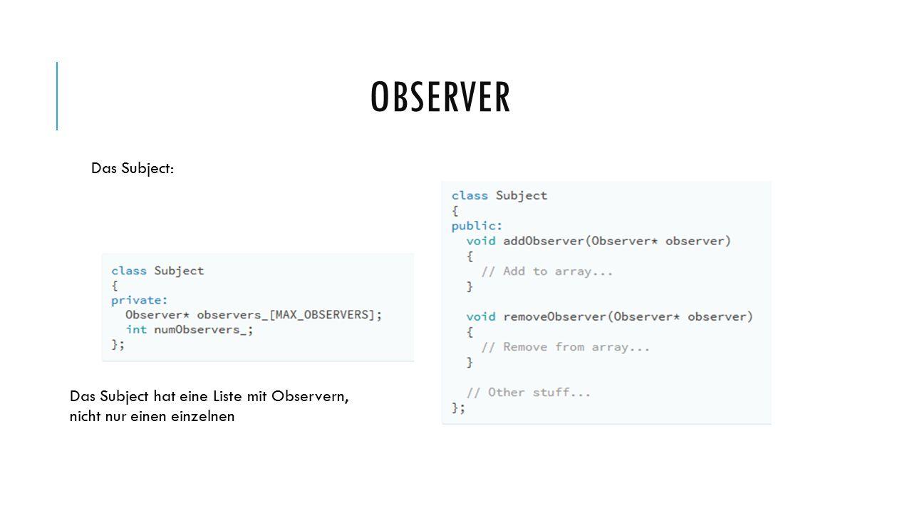 OBSERVER Das Subject: Das Subject hat eine Liste mit Observern, nicht nur einen einzelnen