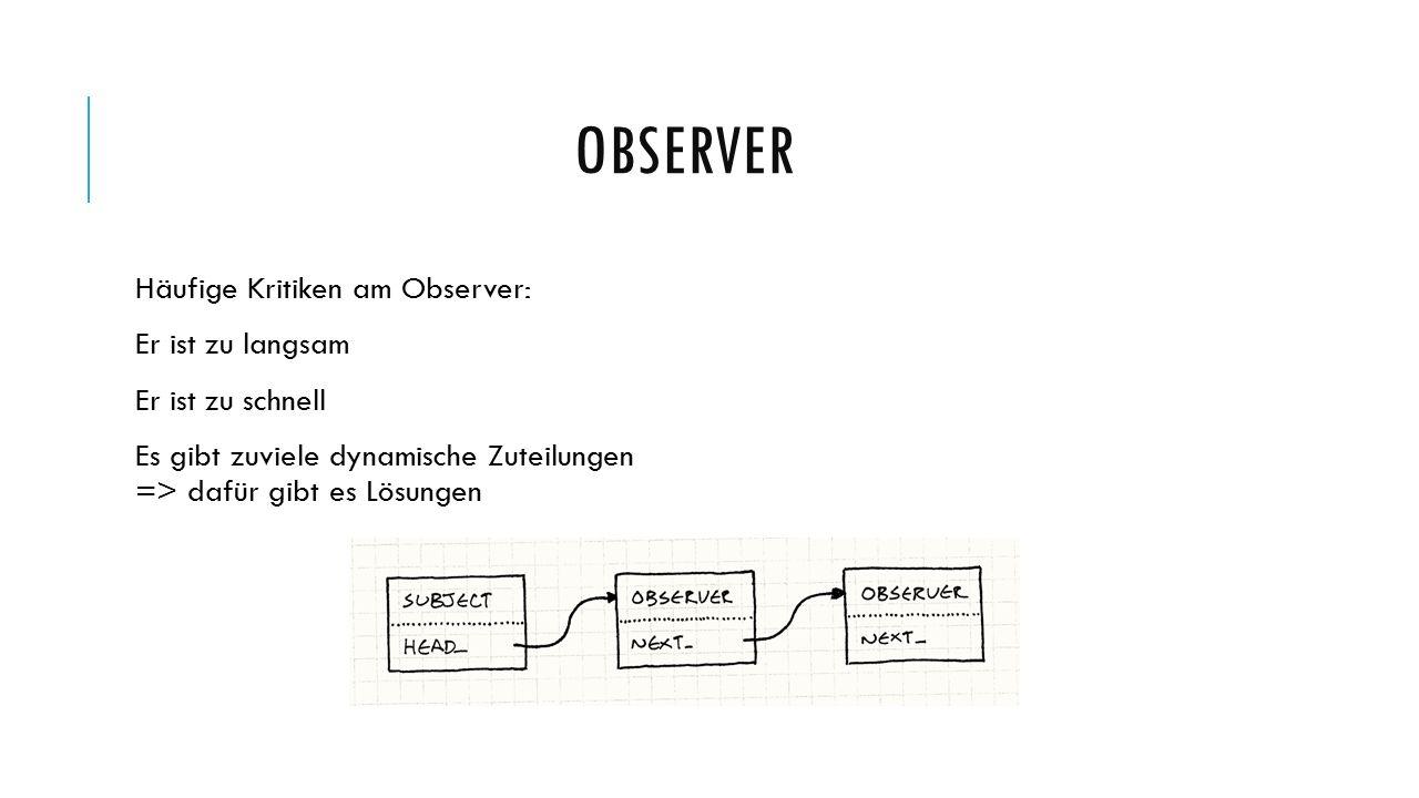 Häufige Kritiken am Observer: Er ist zu langsam Er ist zu schnell Es gibt zuviele dynamische Zuteilungen => dafür gibt es Lösungen