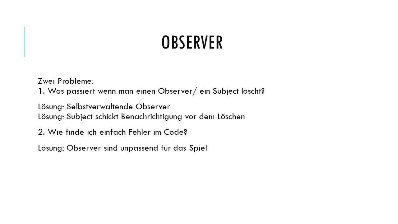 OBSERVER Zwei Probleme: 1. Was passiert wenn man einen Observer/ ein Subject löscht.