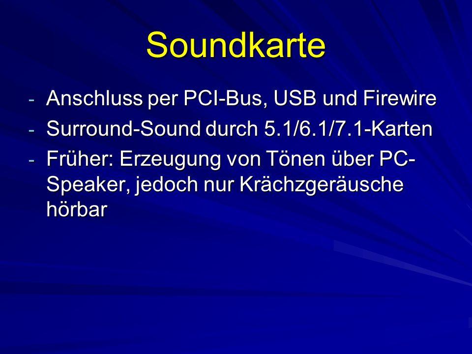 Soundkarte - Anschluss per PCI-Bus, USB und Firewire - Surround-Sound durch 5.1/6.1/7.1-Karten - Früher: Erzeugung von Tönen über PC- Speaker, jedoch nur Krächzgeräusche hörbar