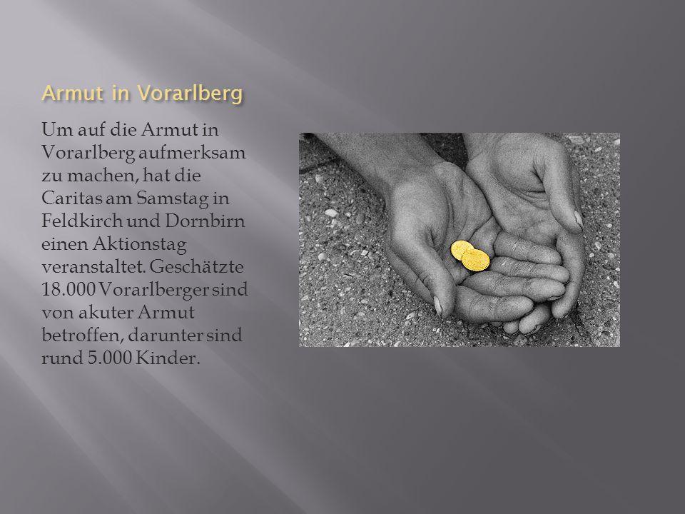 Armut in Vorarlberg Um auf die Armut in Vorarlberg aufmerksam zu machen, hat die Caritas am Samstag in Feldkirch und Dornbirn einen Aktionstag veranstaltet.