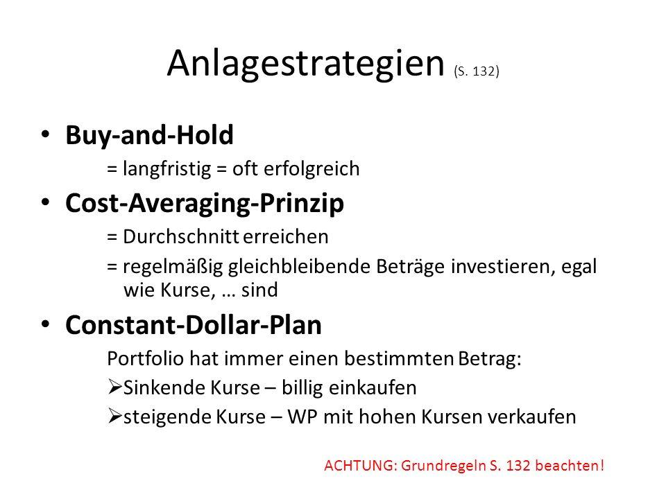 Anlagestrategien (S. 132) Buy-and-Hold = langfristig = oft erfolgreich Cost-Averaging-Prinzip = Durchschnitt erreichen = regelmäßig gleichbleibende Be