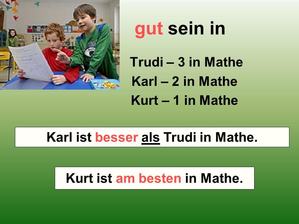 gut sein in Trudi – 3 in Mathe Karl – 2 in Mathe Kurt – 1 in Mathe Wer ist besser in Mathe – Karl oder Trudi.