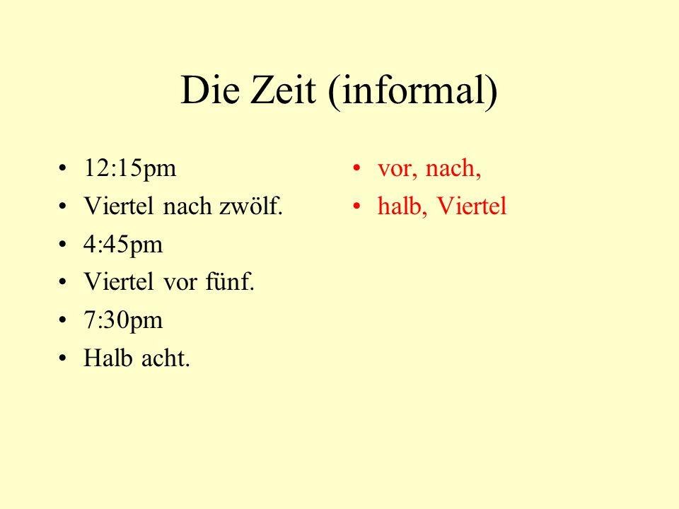 Die Zeit (informal) 12:15pm Viertel nach zwölf. 4:45pm Viertel vor fünf. 7:30pm Halb acht. vor, nach, halb, Viertel