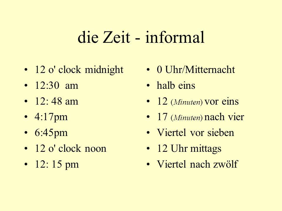 die Zeit - informal 12 o' clock midnight 12:30 am 12: 48 am 4:17pm 6:45pm 12 o' clock noon 12: 15 pm 0 Uhr/Mitternacht halb eins 12 (Minuten) vor eins