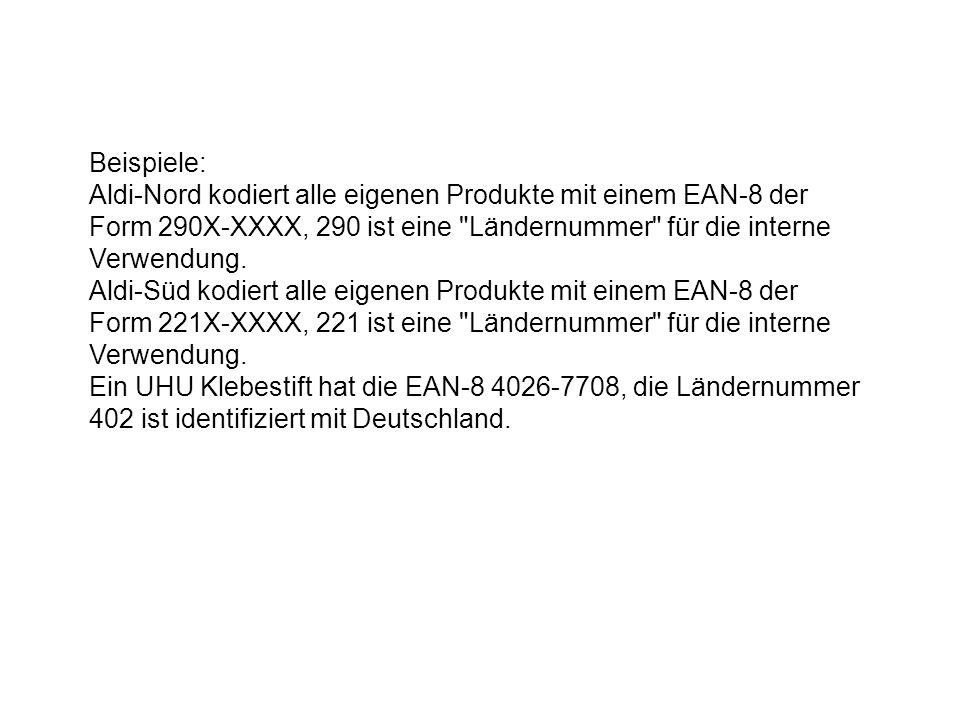 Beispiele: Aldi-Nord kodiert alle eigenen Produkte mit einem EAN-8 der Form 290X-XXXX, 290 ist eine