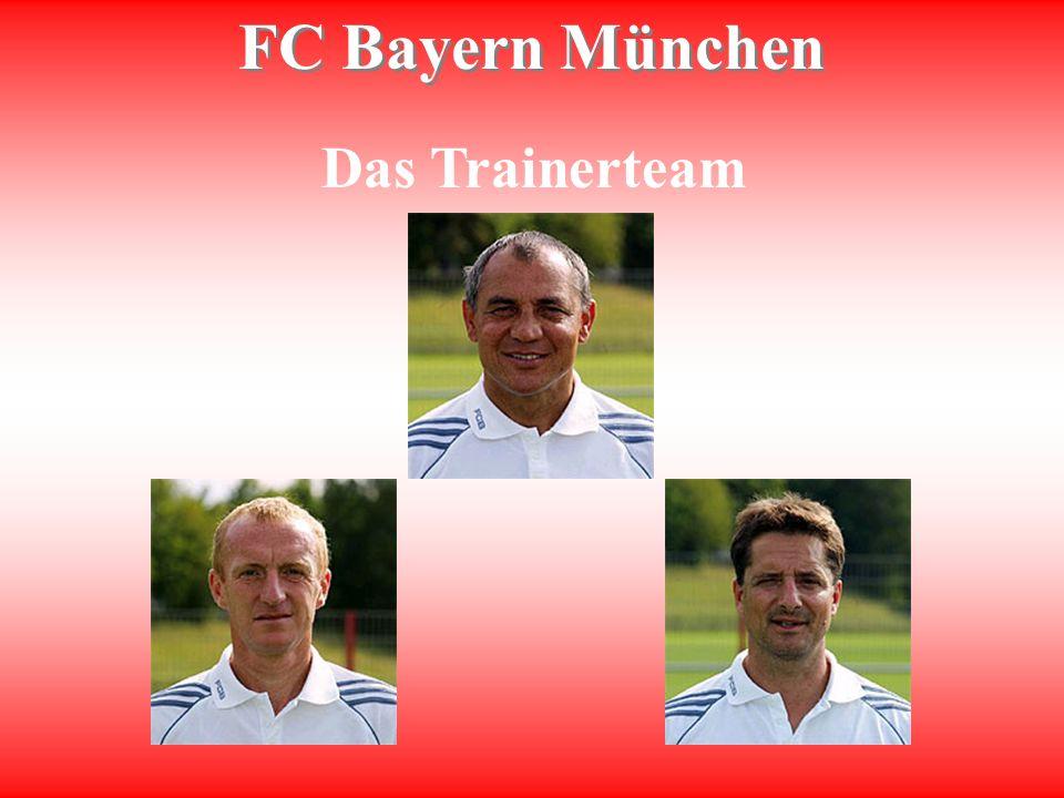 FC Bayern München Präsident Franz Beckenbauer Manager Uli HoeneßTrainer Felix Magath Der Vorstand Vorstandsvorsitzender Karl-Heinz Rummenigge Co-Trainer Seppo Eichkorn Torwarttrainer Sepp Maier