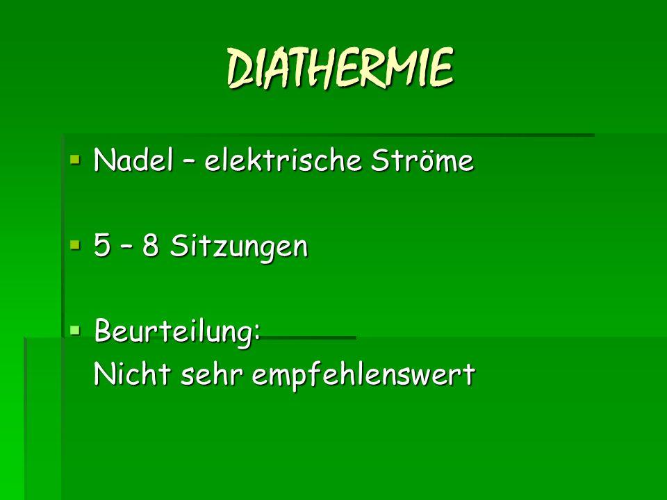 DIATHERMIE  Nadel – elektrische Ströme  5 – 8 Sitzungen  Beurteilung: Nicht sehr empfehlenswert