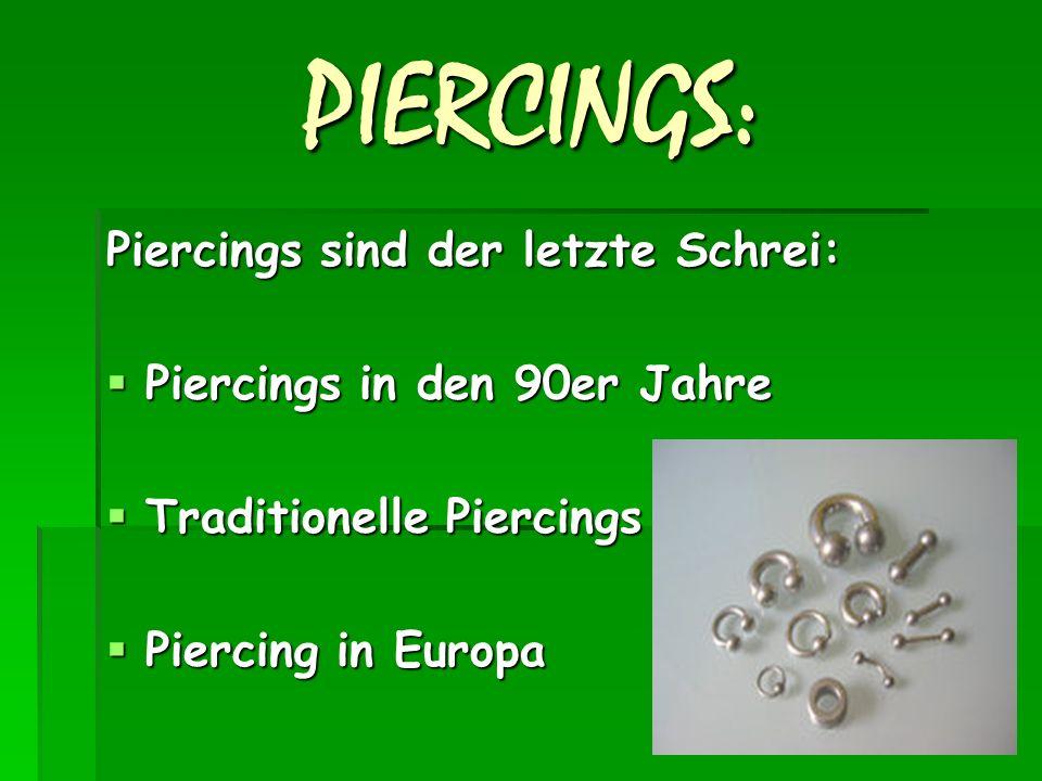 PIERCINGS: Piercings sind der letzte Schrei:  Piercings in den 90er Jahre  Traditionelle Piercings  Piercing in Europa