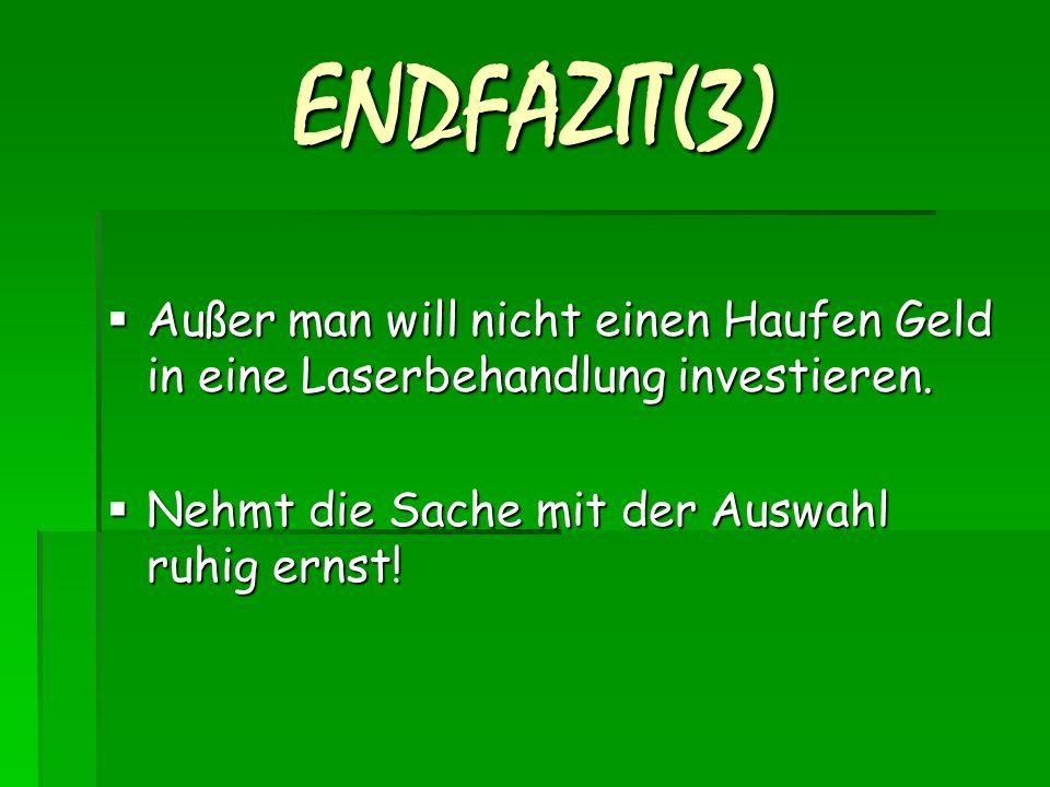 ENDFAZIT(3)  Außer man will nicht einen Haufen Geld in eine Laserbehandlung investieren.