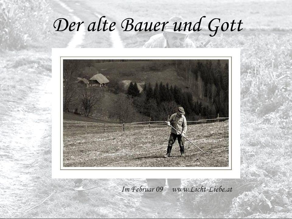 Der alte Bauer und Gott Im Februar 09 www.Licht-Liebe.at