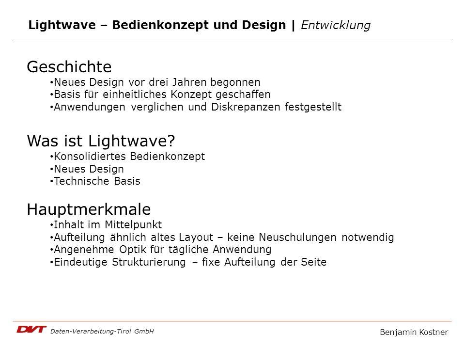 Daten-Verarbeitung-Tirol GmbH Benjamin Kostner Lightwave – Bedienkonzept und Design | Entwicklung Geschichte Neues Design vor drei Jahren begonnen Basis für einheitliches Konzept geschaffen Anwendungen verglichen und Diskrepanzen festgestellt Was ist Lightwave.