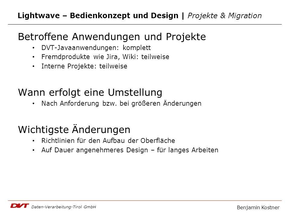 Daten-Verarbeitung-Tirol GmbH Lightwave – Bedienkonzept und Design | Projekte & Migration Betroffene Anwendungen und Projekte DVT-Javaanwendungen: kom