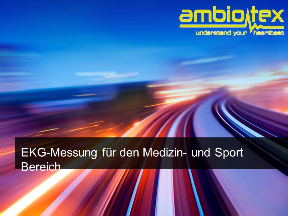 wearable technology + quantified self © 2014 ambiotex GmbH EKG-Messung für den Medizin- und Sport Bereich