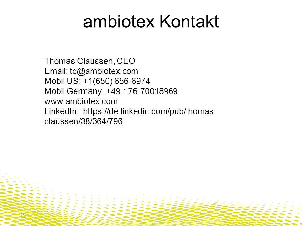 ambiotex Kontakt 13 Thomas Claussen, CEO Email: tc@ambiotex.com Mobil US: +1(650) 656-6974 Mobil Germany: +49-176-70018969 www.ambiotex.com LinkedIn : https://de.linkedin.com/pub/thomas- claussen/38/364/796