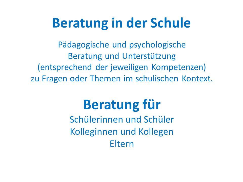 Beratung in der Schule Pädagogische und psychologische Beratung und Unterstützung (entsprechend der jeweiligen Kompetenzen) zu Fragen oder Themen im s