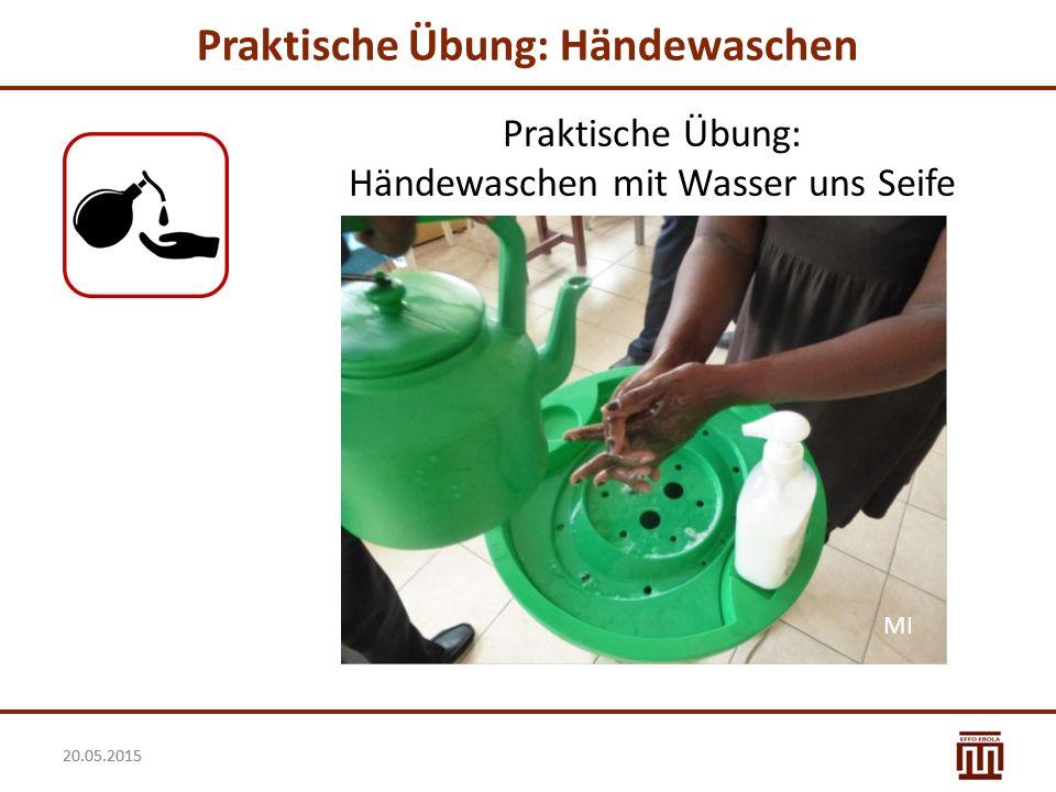 20.05.2015 Praktische Übung: Händewaschen MI Praktische Übung: Händewaschen mit Wasser uns Seife