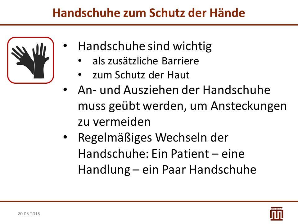 20.05.2015 Handschuhe zum Schutz der Hände Handschuhe sind wichtig als zusätzliche Barriere zum Schutz der Haut An- und Ausziehen der Handschuhe muss