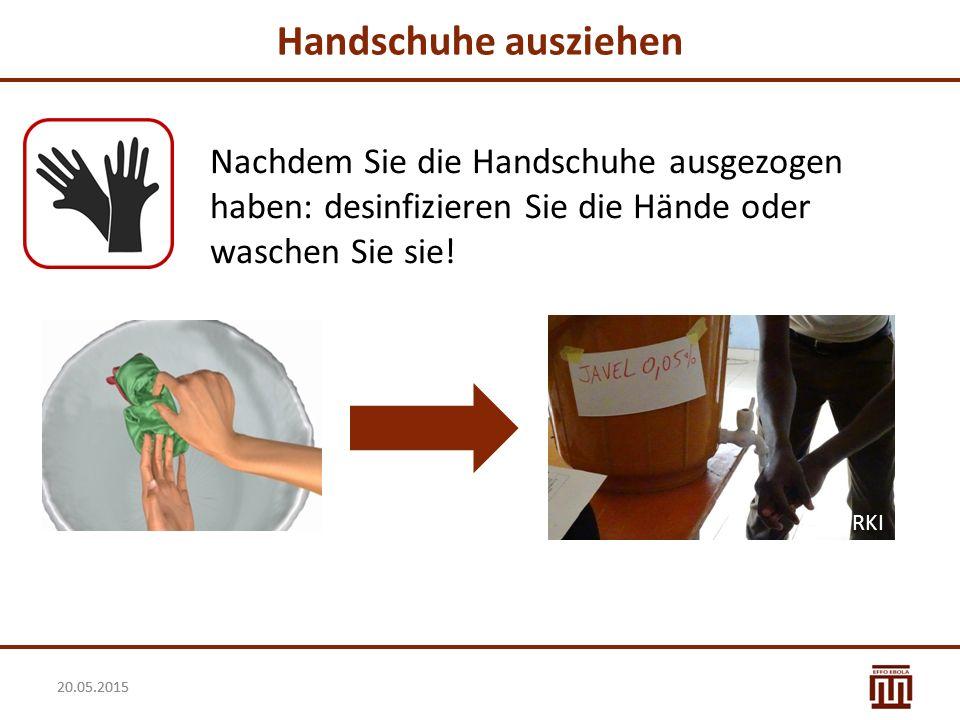 20.05.2015 Handschuhe ausziehen Nachdem Sie die Handschuhe ausgezogen haben: desinfizieren Sie die Hände oder waschen Sie sie! RKI