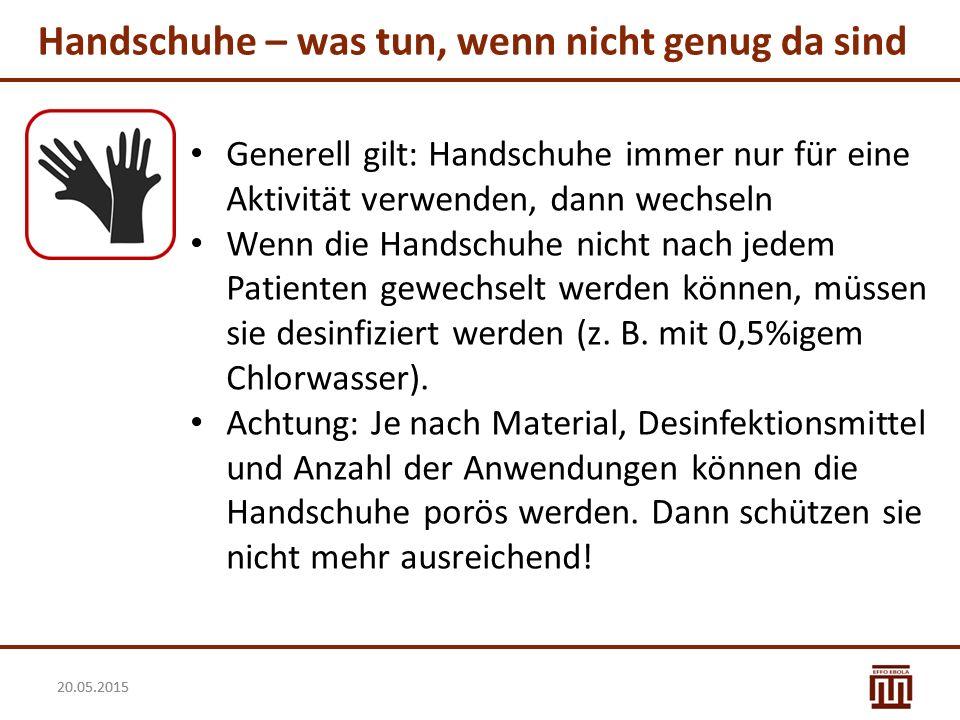 20.05.2015 Handschuhe – was tun, wenn nicht genug da sind Generell gilt: Handschuhe immer nur für eine Aktivität verwenden, dann wechseln Wenn die Han