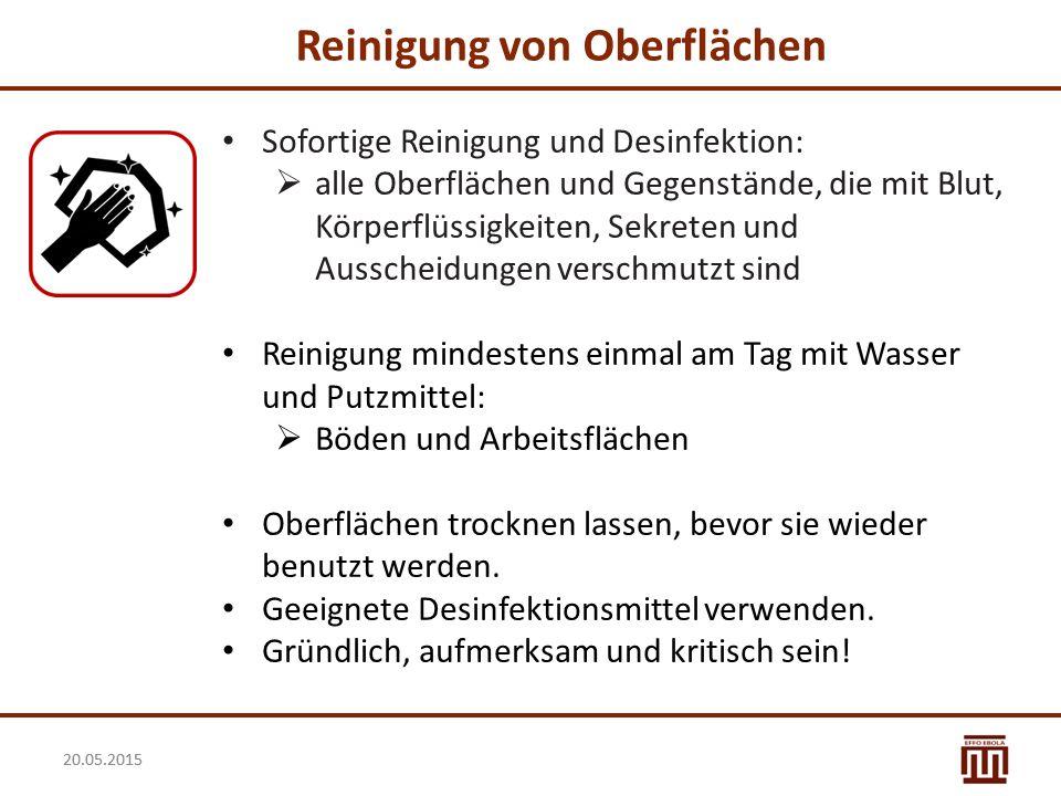 20.05.2015 Reinigung von Oberflächen Sofortige Reinigung und Desinfektion:  alle Oberflächen und Gegenstände, die mit Blut, Körperflüssigkeiten, Sekr