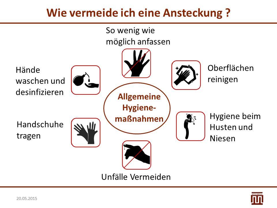 20.05.2015 Wie vermeide ich eine Ansteckung ? Handschuhe tragen Hände waschen und desinfizieren Allgemeine Hygiene- maßnahmen So wenig wie möglich anf