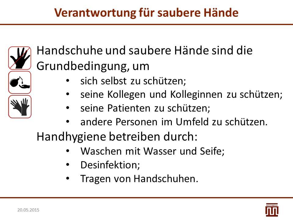 20.05.2015 Verantwortung für saubere Hände Handschuhe und saubere Hände sind die Grundbedingung, um sich selbst zu schützen; seine Kollegen und Kolleg