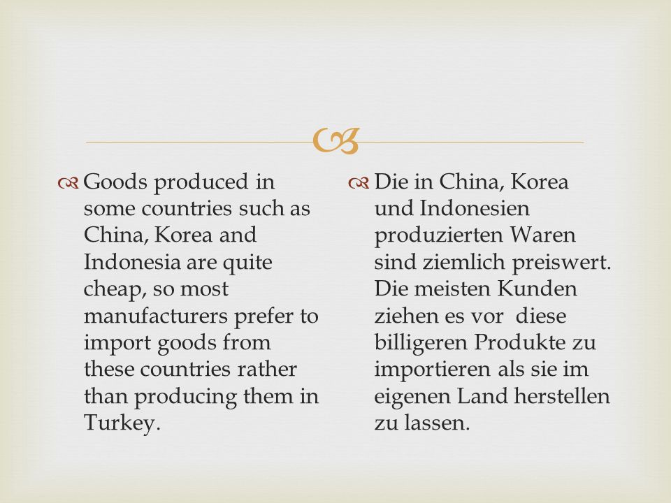   Goods produced in some countries such as China, Korea and Indonesia are quite cheap, so most manufacturers prefer to import goods from these count
