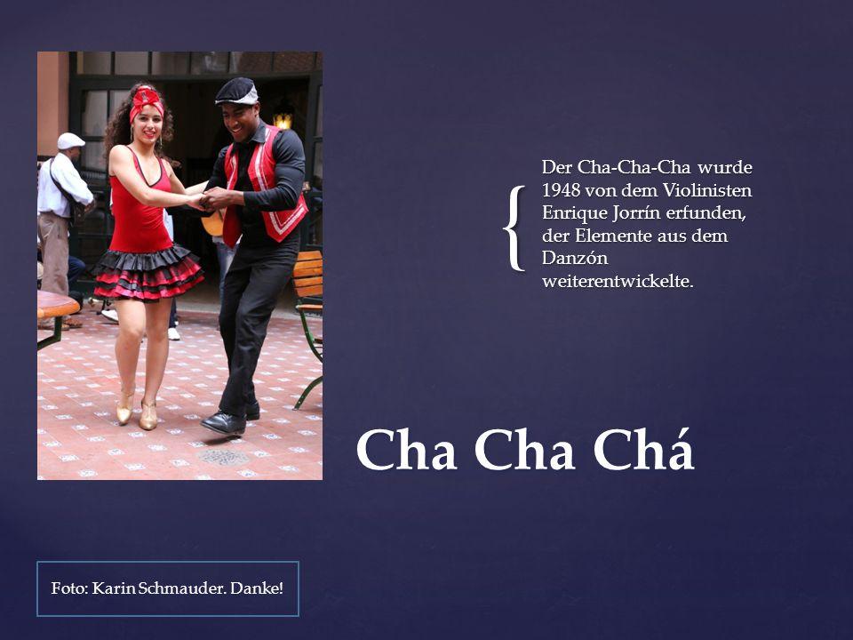 { Der Cha-Cha-Cha wurde 1948 von dem Violinisten Enrique Jorrín erfunden, der Elemente aus dem Danzón weiterentwickelte.