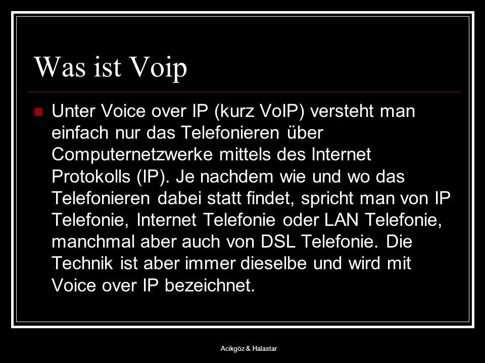 Acikgöz & Halastar Was ist Voip Unter Voice over IP (kurz VoIP) versteht man einfach nur das Telefonieren über Computernetzwerke mittels des Internet Protokolls (IP).