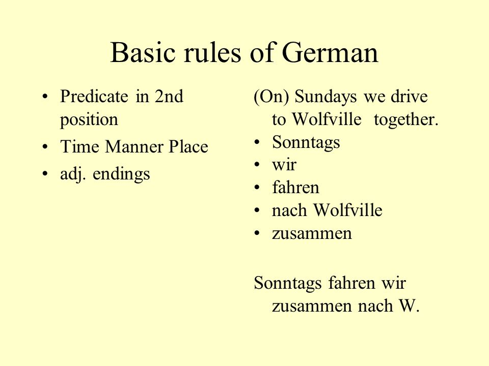 Basic rules of German predicate (conjugated verb) generally in 2nd position, form must agree with subject Time Manner Place es gibt means: there is / there are gern meaning to like to is an adverb an follows the verb.