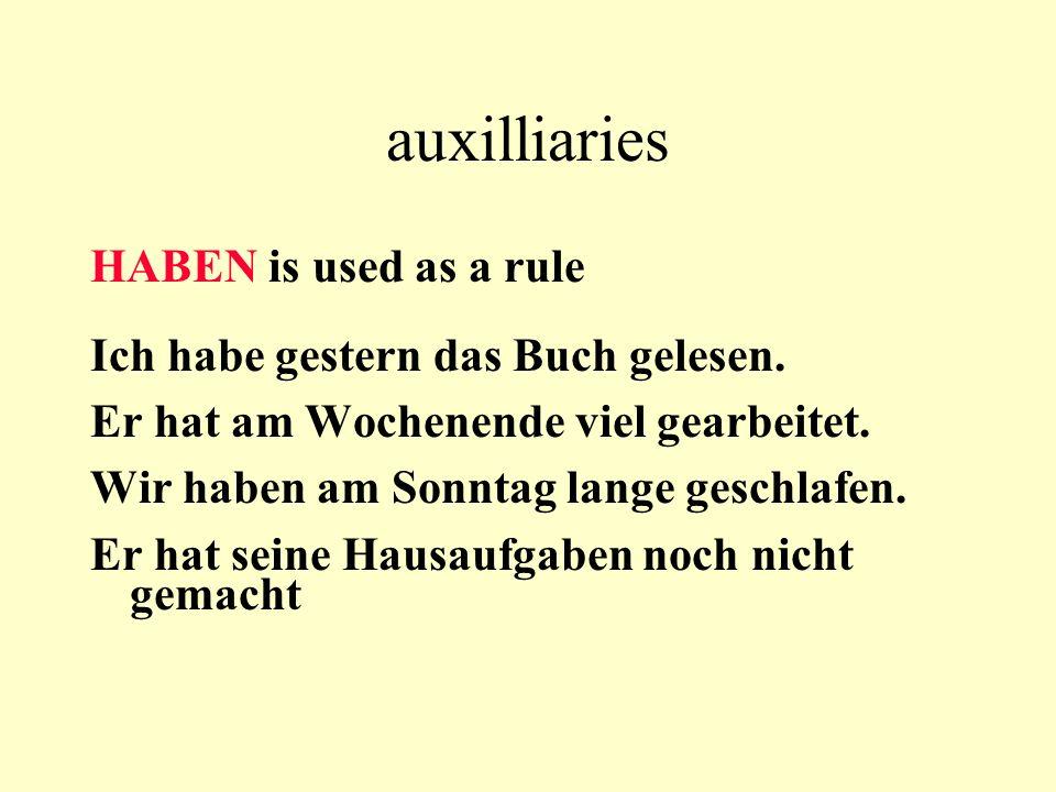 auxilliaries HABEN is used as a rule Ich habe gestern das Buch gelesen. Er hat am Wochenende viel gearbeitet. Wir haben am Sonntag lange geschlafen. E