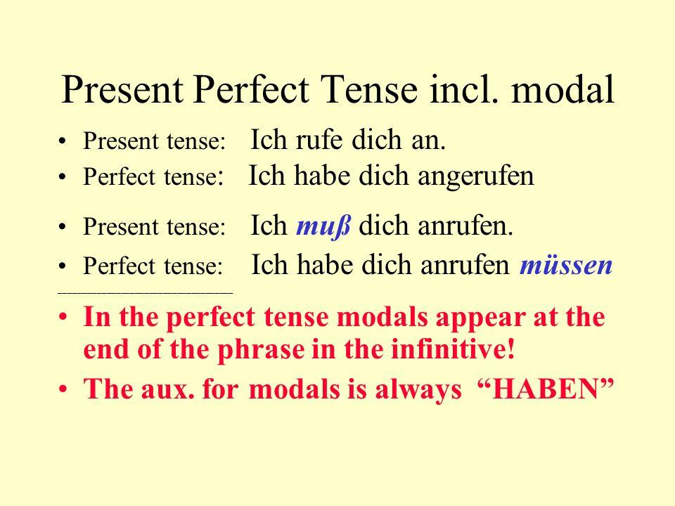 Present Perfect Tense incl. modal Present tense: Ich rufe dich an. Perfect tense : Ich habe dich angerufen Present tense: Ich muß dich anrufen. Perfec