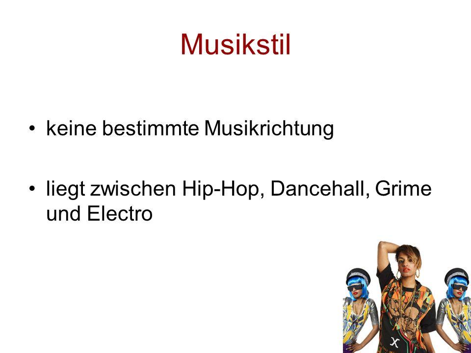 Musikstil keine bestimmte Musikrichtung liegt zwischen Hip-Hop, Dancehall, Grime und Electro