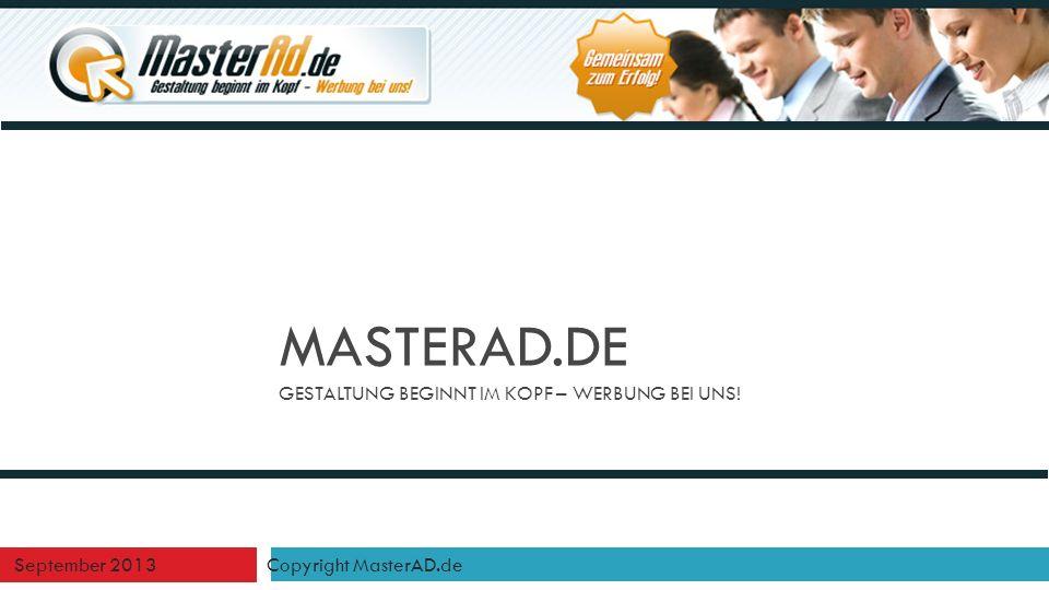 MASTERAD.DE GESTALTUNG BEGINNT IM KOPF – WERBUNG BEI UNS! September 2013 Copyright MasterAD.de