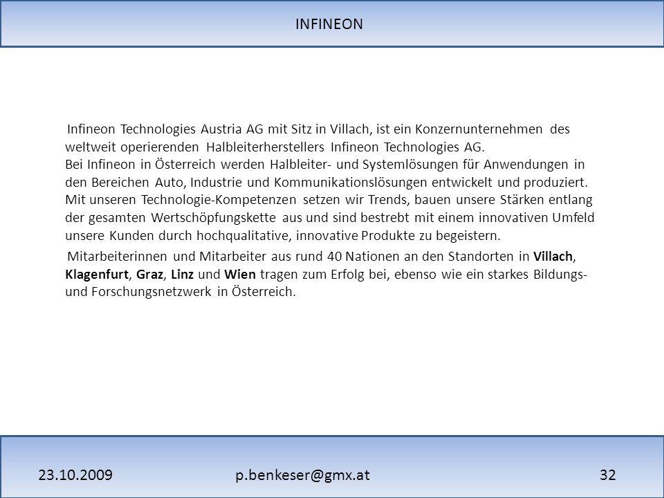 p.benkeser@gmx.at23.10.2009 32 Infineon Technologies Austria AG mit Sitz in Villach, ist ein Konzernunternehmen des weltweit operierenden Halbleiterherstellers Infineon Technologies AG.