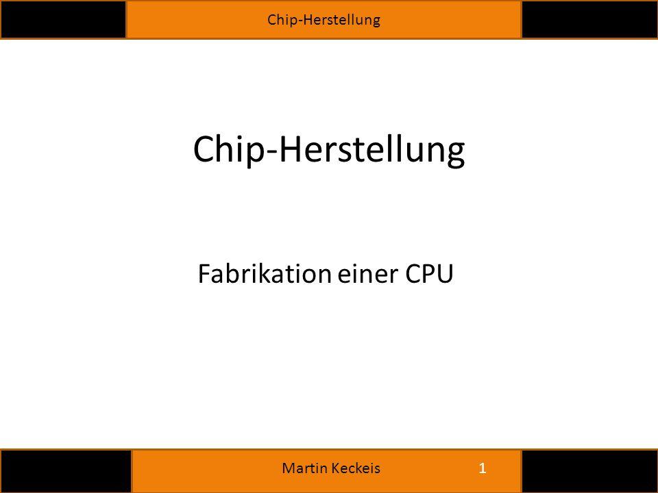 Chip-Herstellung 1 Martin Keckeis Chip-Herstellung Fabrikation einer CPU