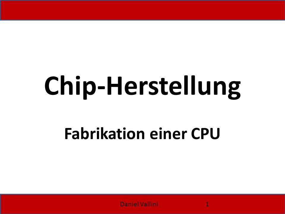 Daniel Vallini2 Chip Herstellung integrierter Schaltkreis (auch integrierte Schaltung, engl.