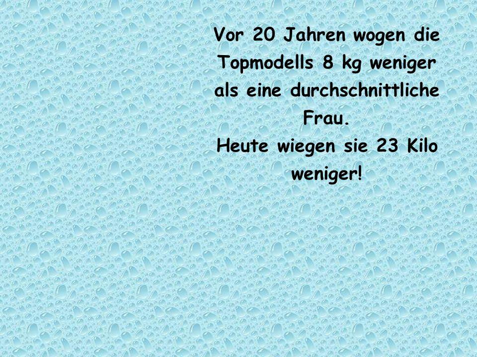 Vor 20 Jahren wogen die Topmodells 8 kg weniger als eine durchschnittliche Frau.